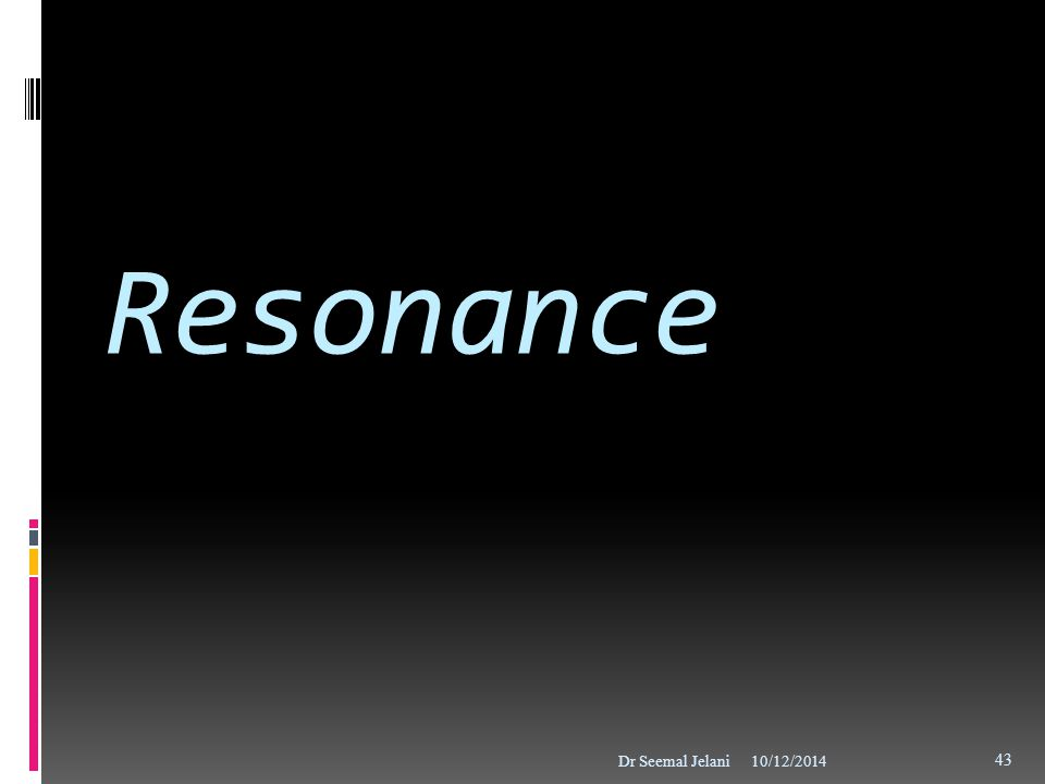 Resonance Dr Seemal Jelani 4/6/2017 5