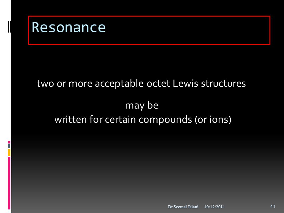 Resonance two or more acceptable octet Lewis structures may be written for certain compounds (or ions)