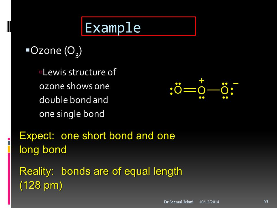 Example Ozone (O3) + O Expect: one short bond and one long bond