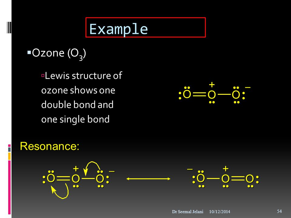 Example Ozone (O3) O + Resonance: O + O +