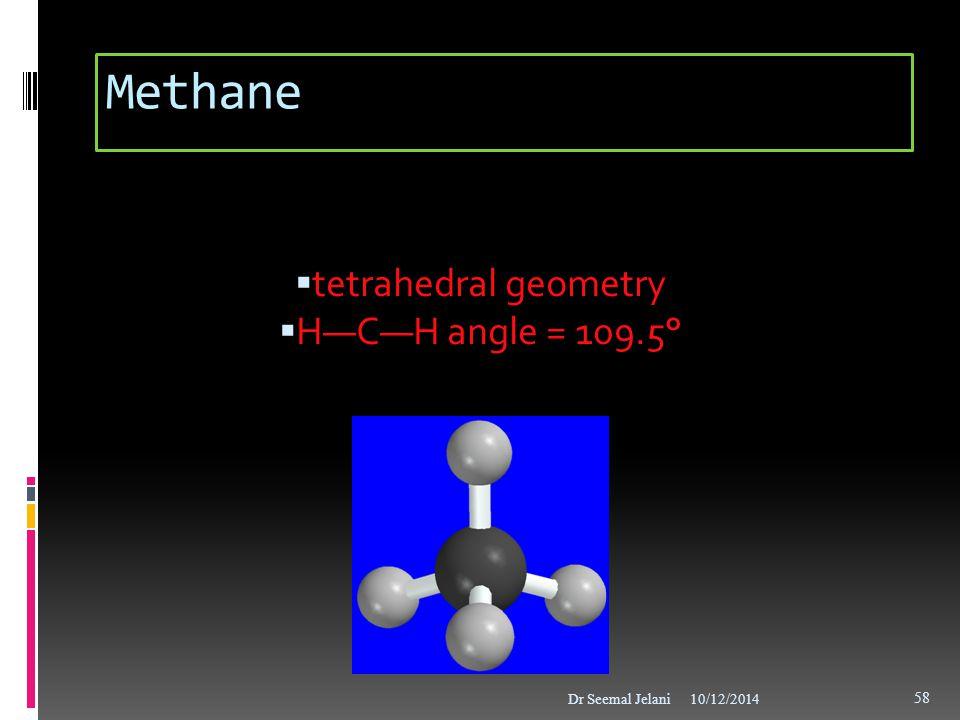 Methane tetrahedral geometry H—C—H angle = 109.5° 8 Dr Seemal Jelani