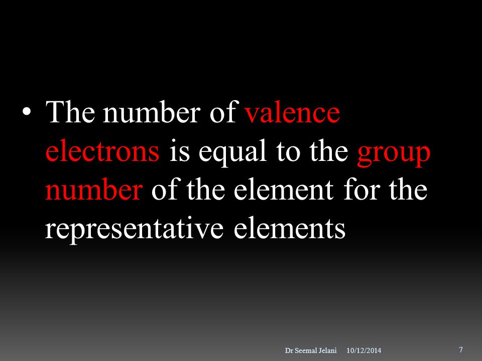 The number of valence electrons is equal to the group number of the element for the representative elements