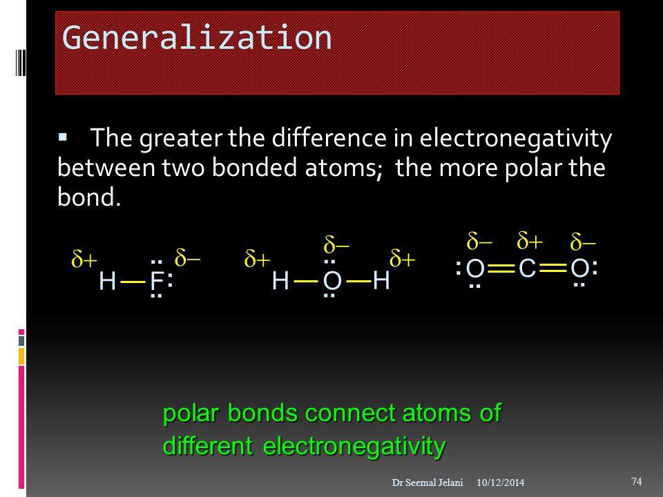 Generalization The greater the difference in electronegativity between two bonded atoms; the more polar the bond.