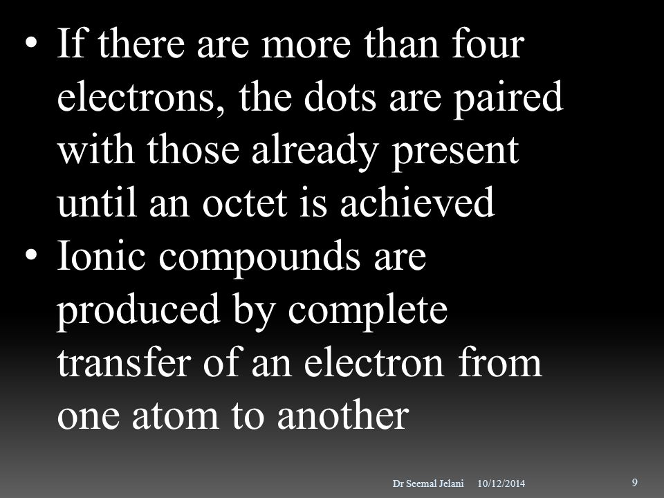 If there are more than four electrons, the dots are paired with those already present until an octet is achieved