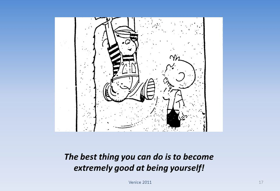 The best thing you can do is to become extremely good at being yourself!