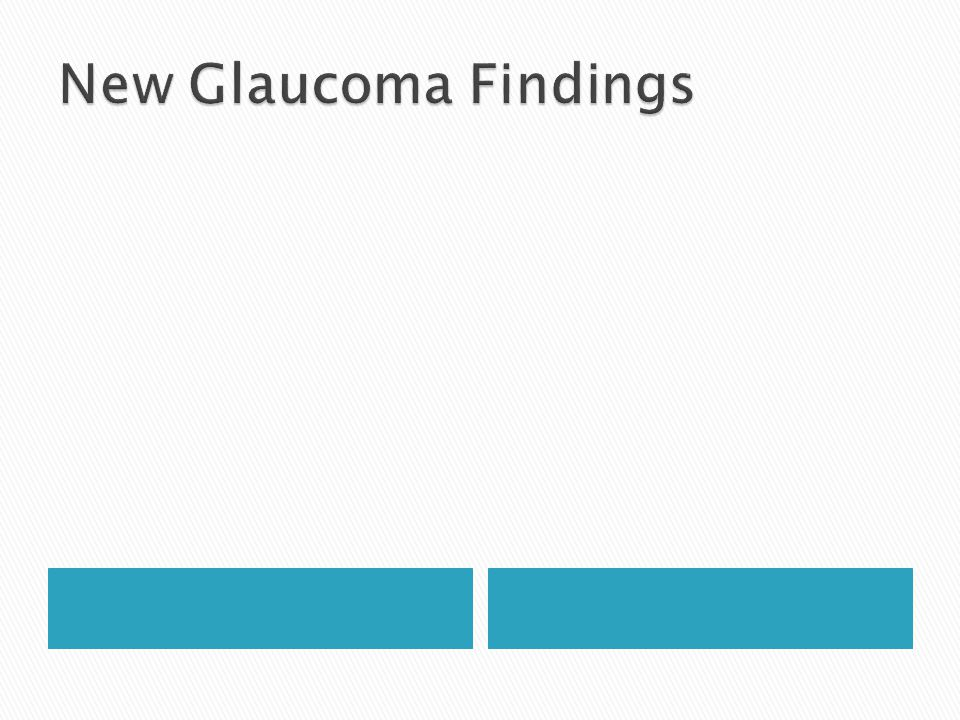 New Glaucoma Findings