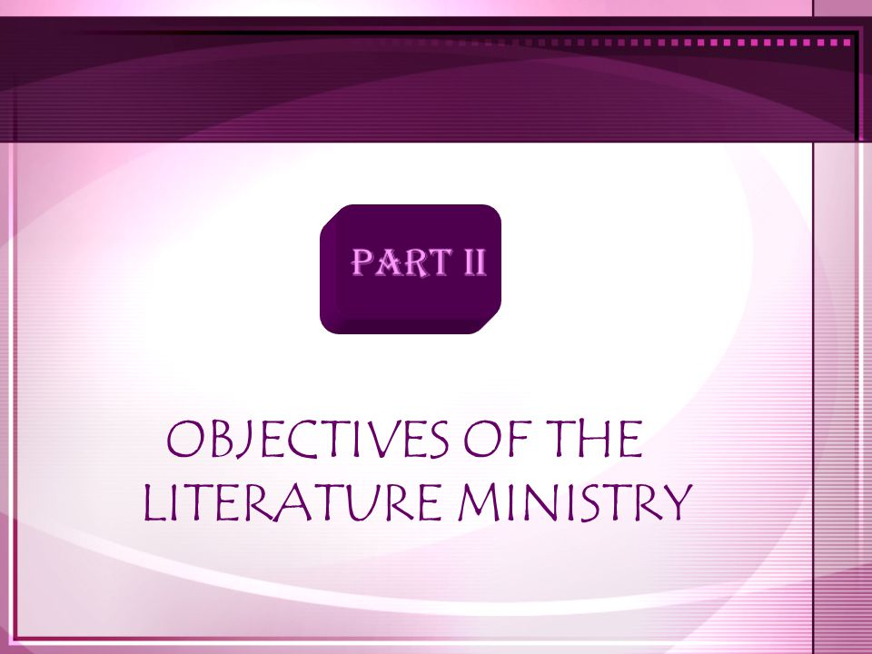 OBJECTIVES OF THE LITERATURE MINISTRY