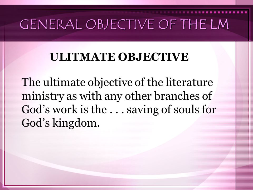 GENERAL OBJECTIVE OF THE LM