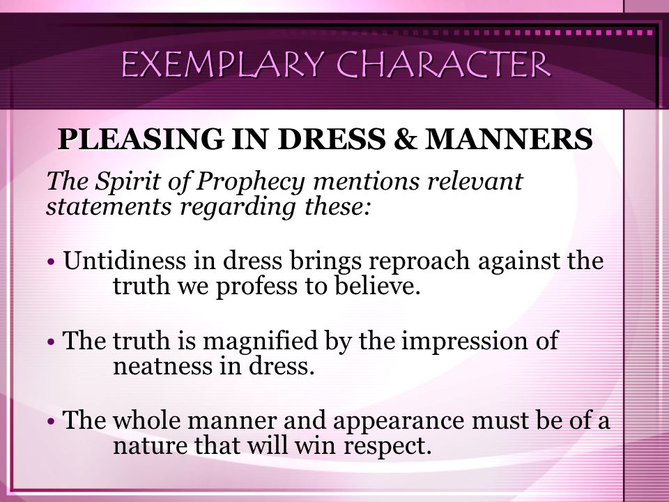 EXEMPLARY CHARACTER PLEASING IN DRESS & MANNERS