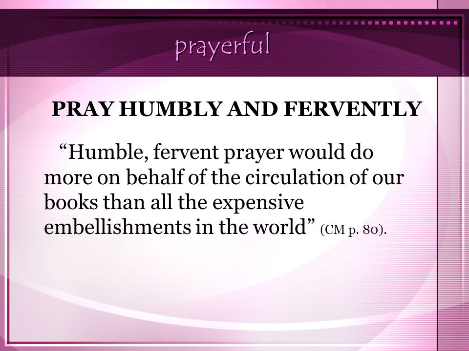 PRAY HUMBLY AND FERVENTLY