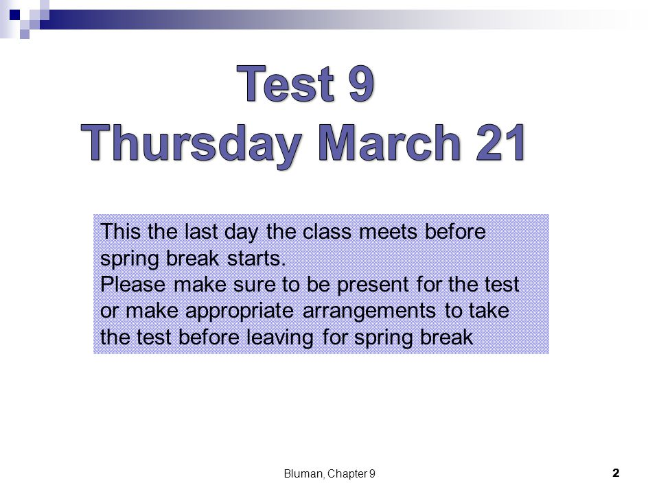 Test 9 Thursday March 21. This the last day the class meets before spring break starts.