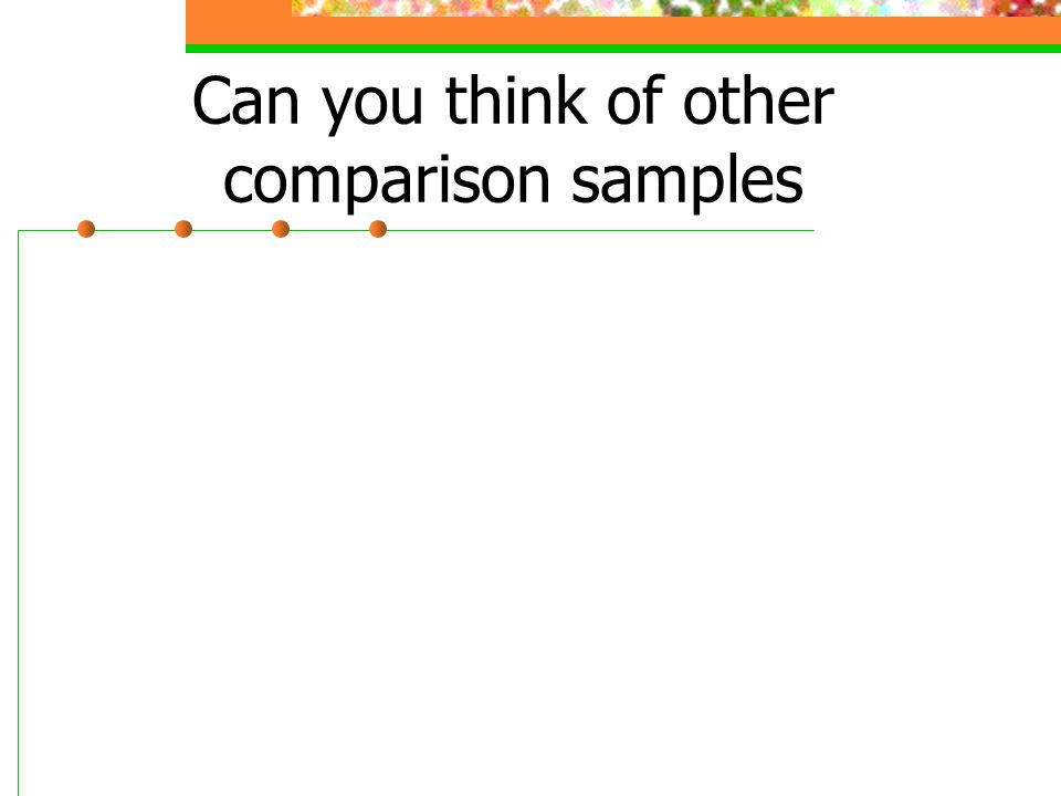 Can you think of other comparison samples