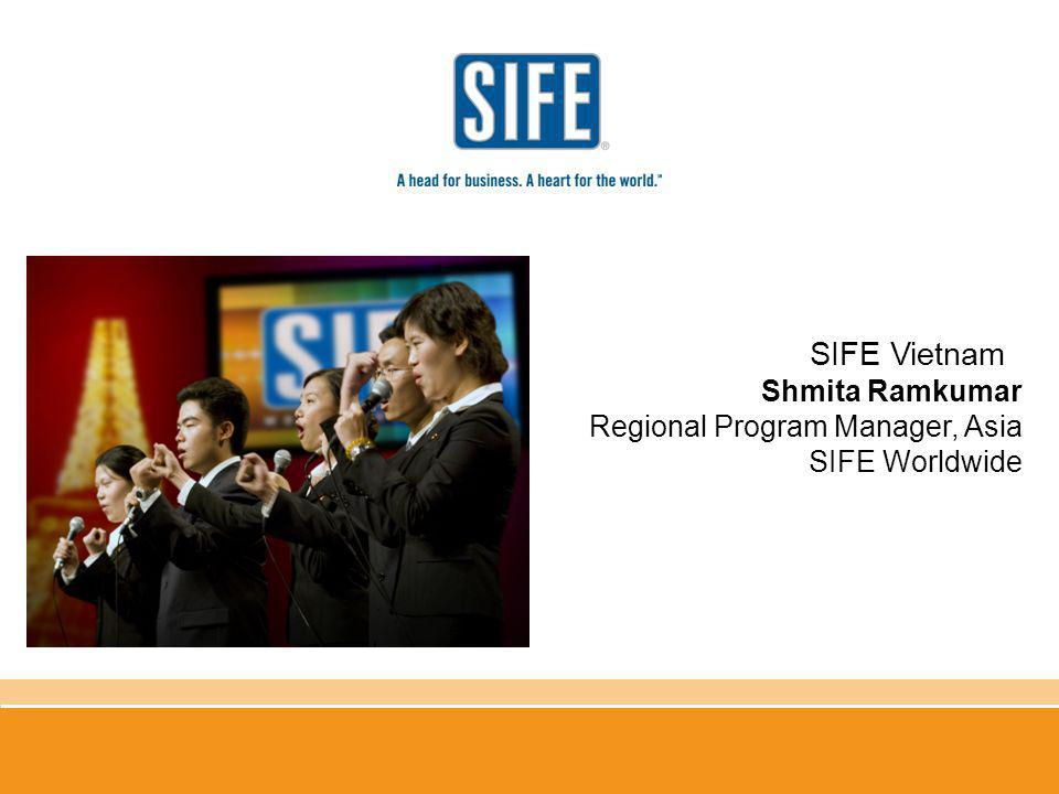 SIFE Vietnam Shmita Ramkumar Regional Program Manager, Asia