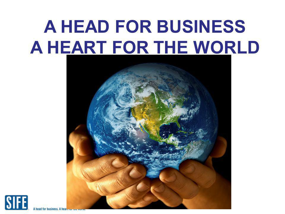 A HEAD FOR BUSINESS A HEART FOR THE WORLD