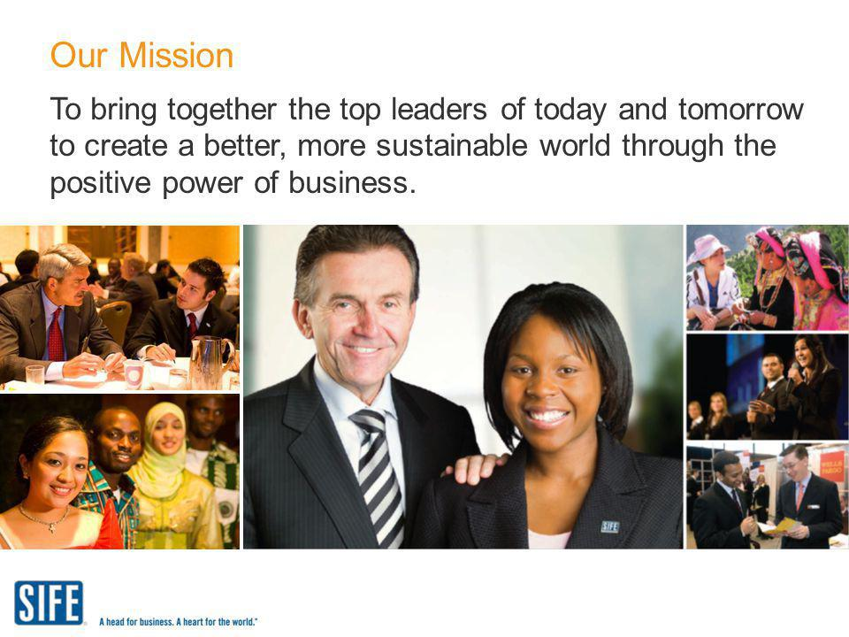 Our Mission To bring together the top leaders of today and tomorrow