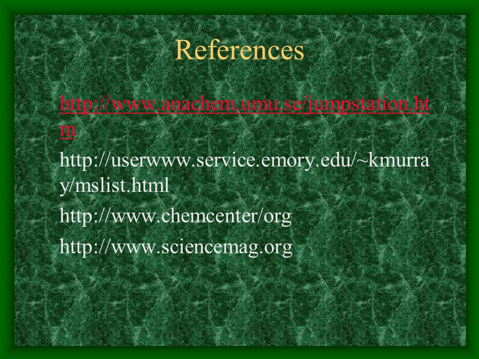 References http://www.anachem.umu.se/jumpstation.htm