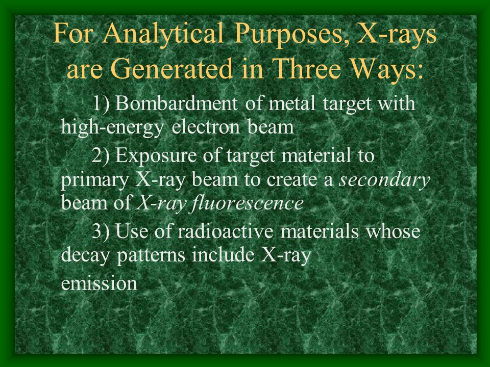 For Analytical Purposes, X-rays are Generated in Three Ways: