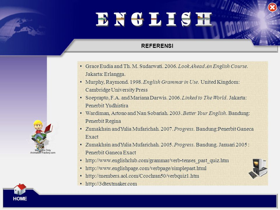 ENGLISH REFERENSI. Grace Eudia and Th. M. Sudarwati. 2006. Look Ahead An English Course. Jakarta: Erlangga.