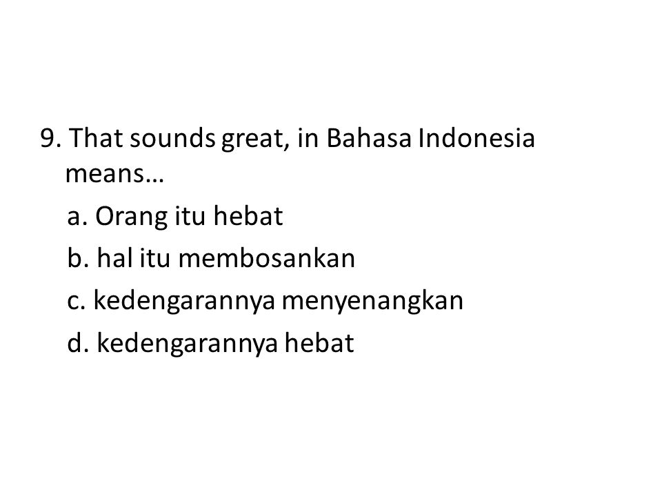 9. That sounds great, in Bahasa Indonesia means…