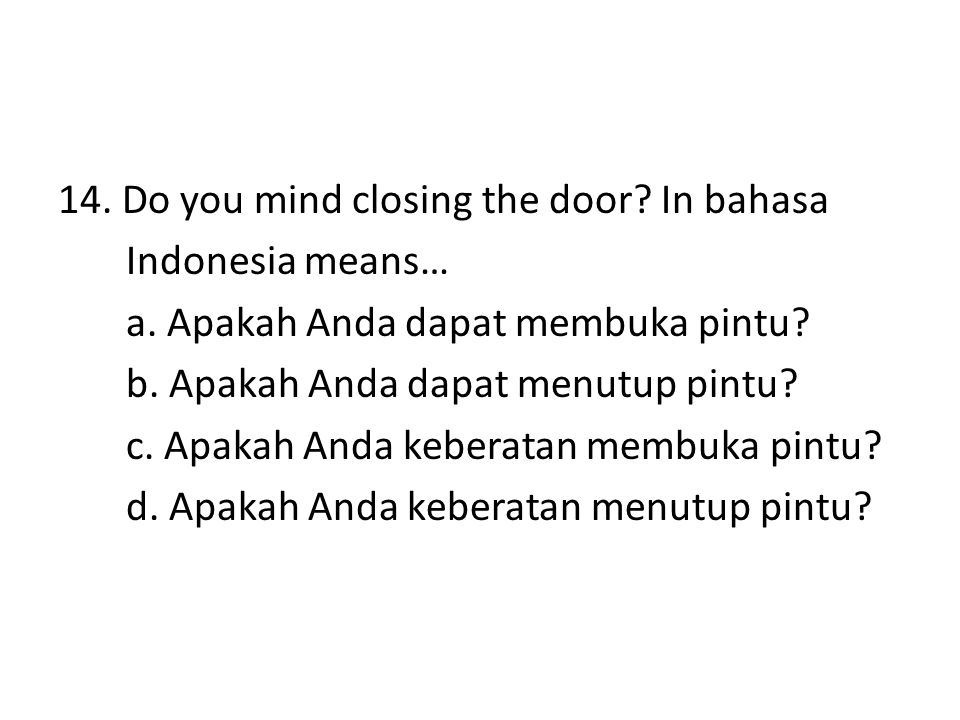 14. Do you mind closing the door. In bahasa Indonesia means… a