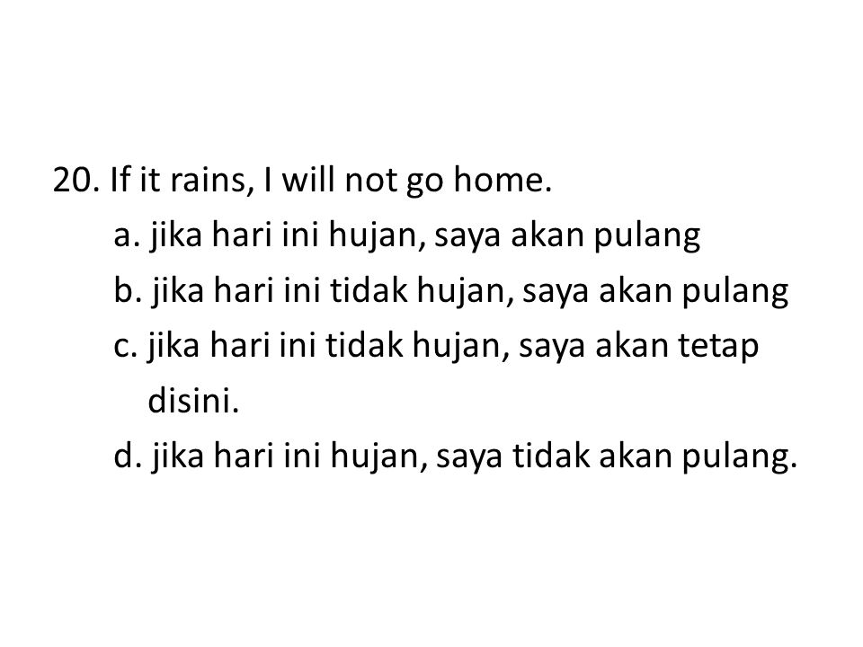 20. If it rains, I will not go home. a