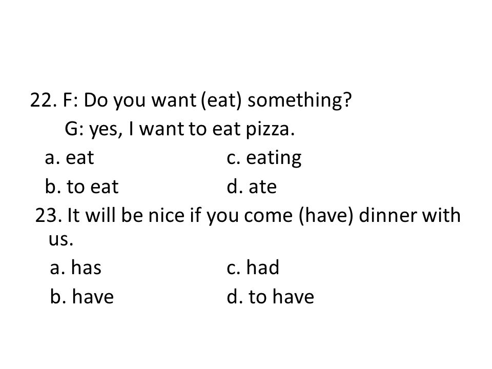 22. F: Do you want (eat) something. G: yes, I want to eat pizza. a