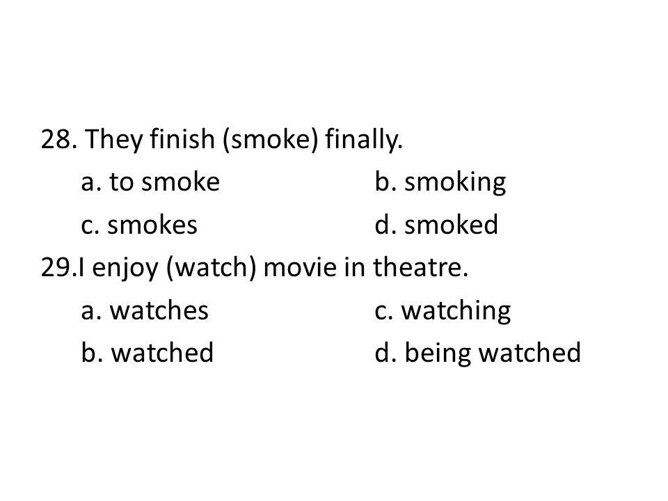 28. They finish (smoke) finally.