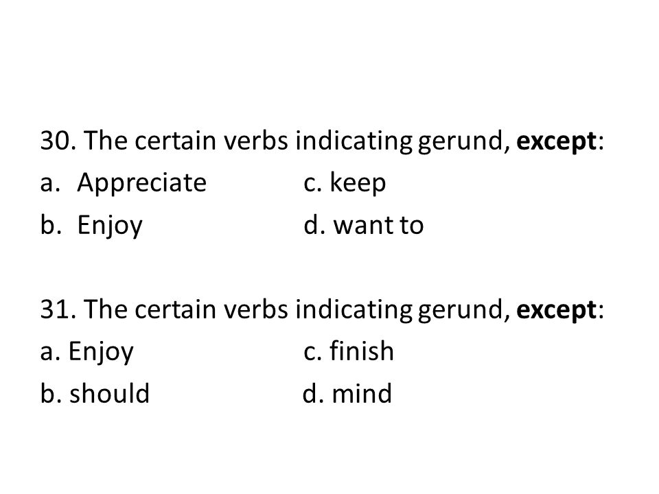 30. The certain verbs indicating gerund, except: