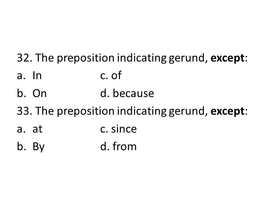 32. The preposition indicating gerund, except: