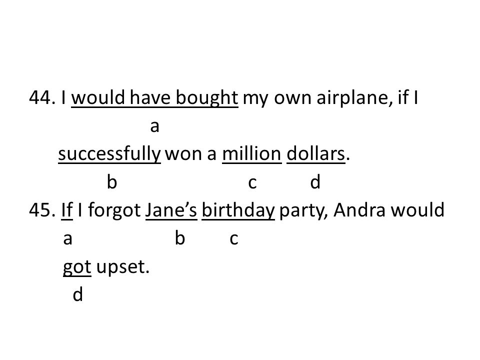 44. I would have bought my own airplane, if I a successfully won a million dollars.