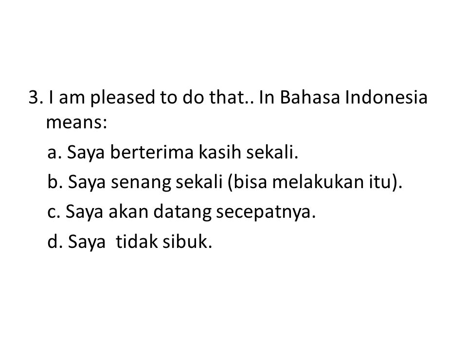 3. I am pleased to do that. In Bahasa Indonesia means: a