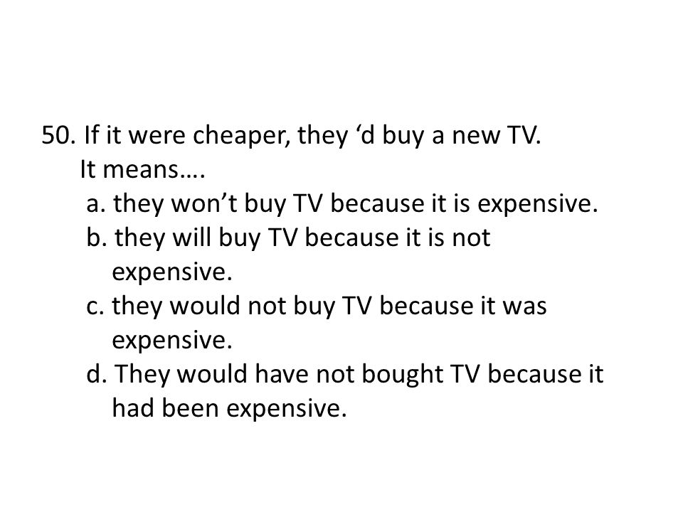 50. If it were cheaper, they 'd buy a new TV. It means…. a