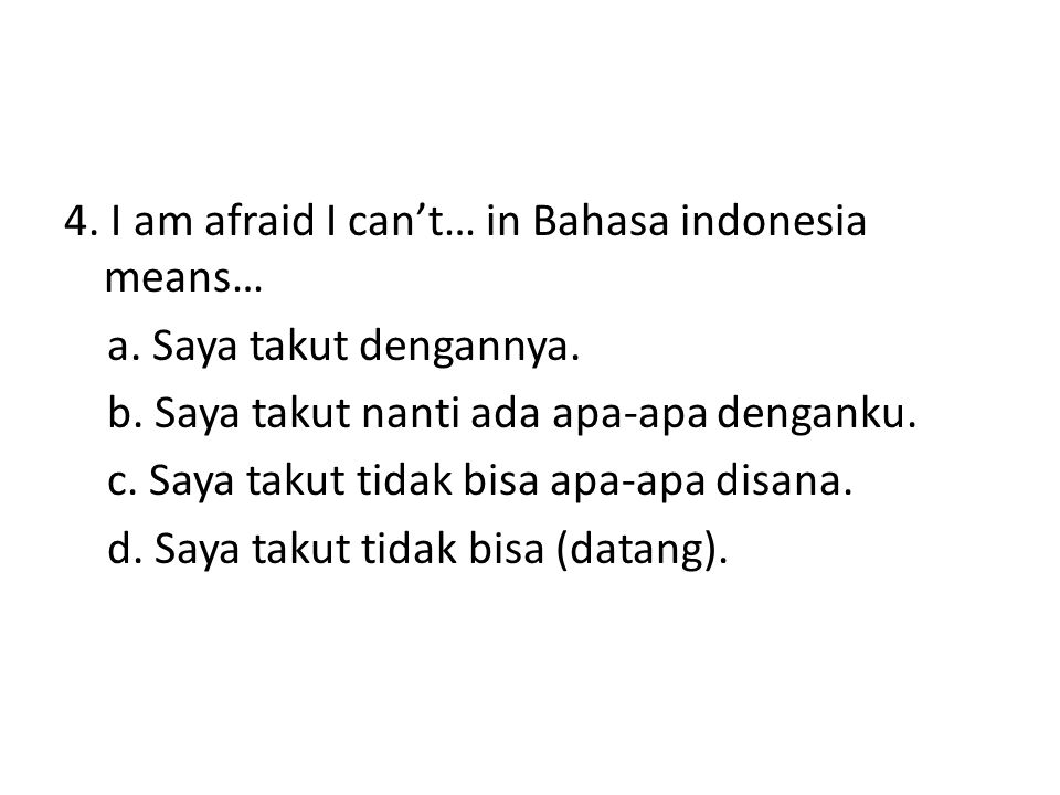 4. I am afraid I can't… in Bahasa indonesia means… a