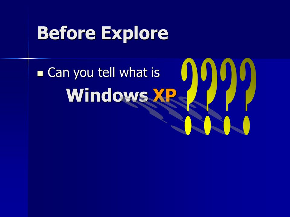 Before Explore Can you tell what is Windows XP