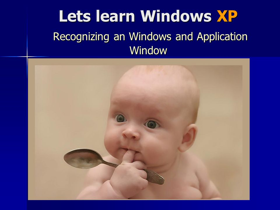 Lets learn Windows XP Recognizing an Windows and Application Window
