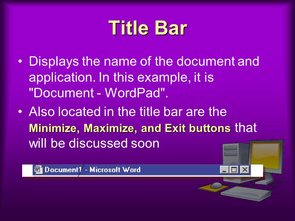 Title Bar Displays the name of the document and application. In this example, it is Document - WordPad .