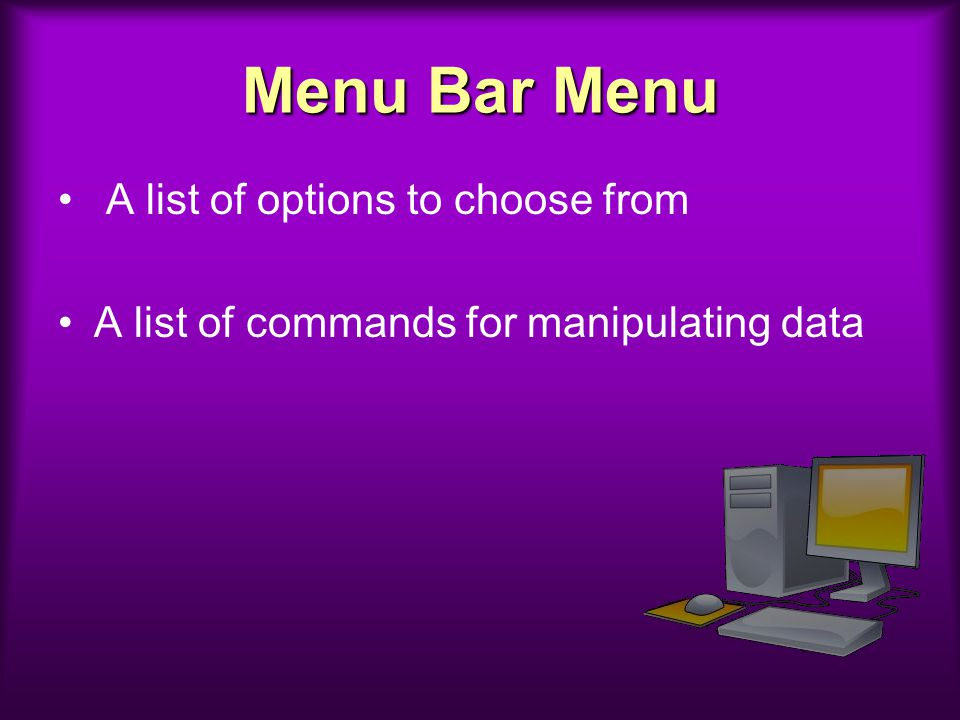 Menu Bar Menu A list of options to choose from
