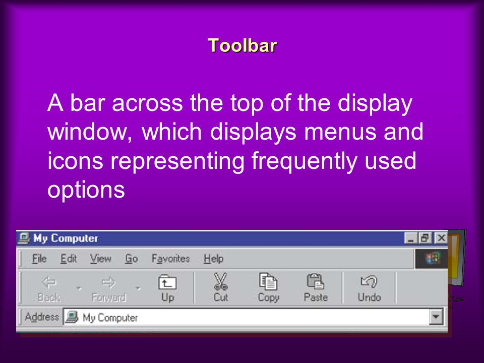 Toolbar A bar across the top of the display window, which displays menus and icons representing frequently used options.