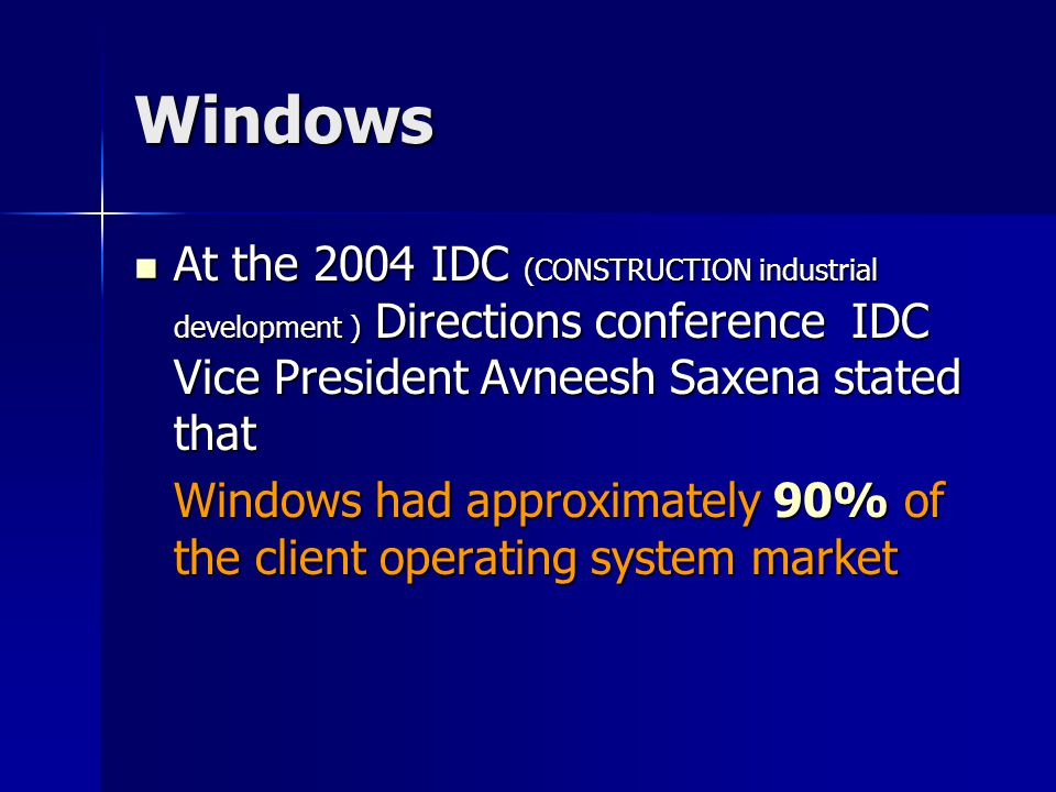 Windows At the 2004 IDC (CONSTRUCTION industrial development ) Directions conference IDC Vice President Avneesh Saxena stated that.