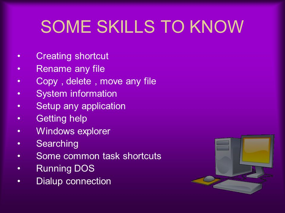 SOME SKILLS TO KNOW Creating shortcut Rename any file
