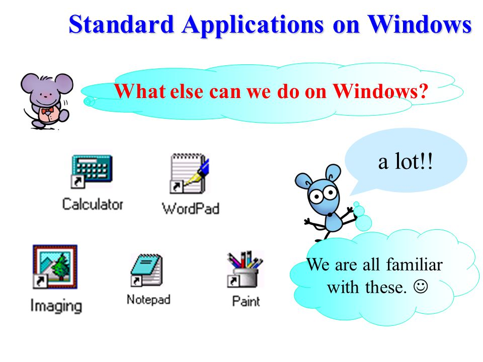 Standard Applications on Windows What else can we do on Windows