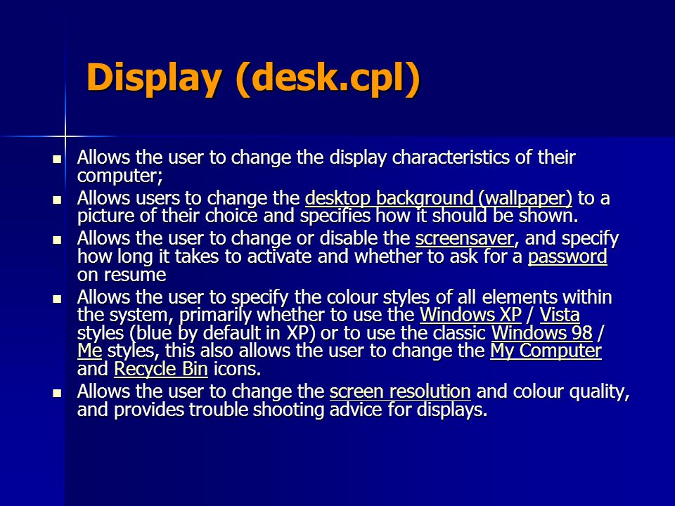 Display (desk.cpl) Allows the user to change the display characteristics of their computer;