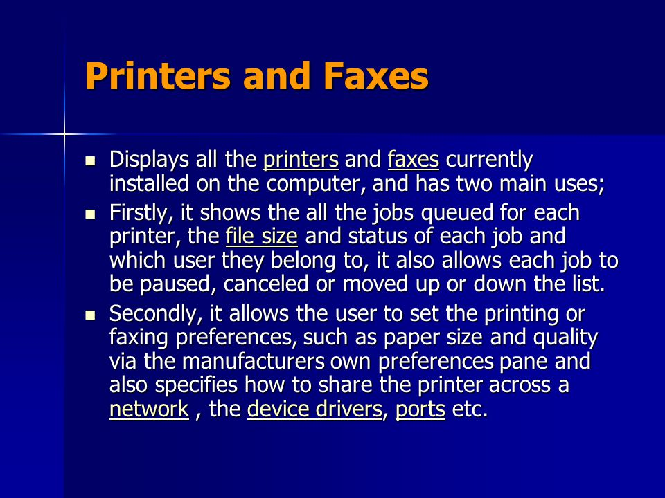 Printers and Faxes Displays all the printers and faxes currently installed on the computer, and has two main uses;
