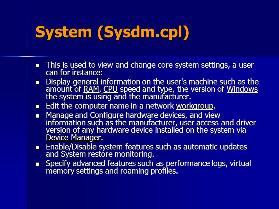 System (Sysdm.cpl) This is used to view and change core system settings, a user can for instance: