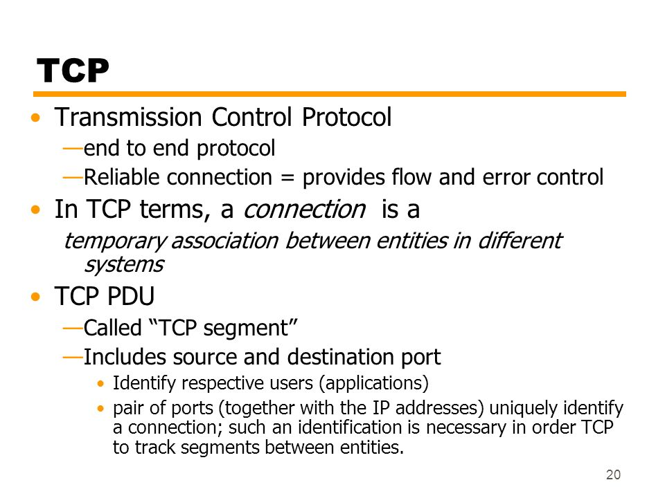 TCP Transmission Control Protocol In TCP terms, a connection is a
