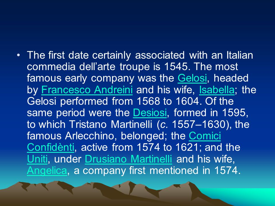 The first date certainly associated with an Italian commedia dell'arte troupe is 1545.