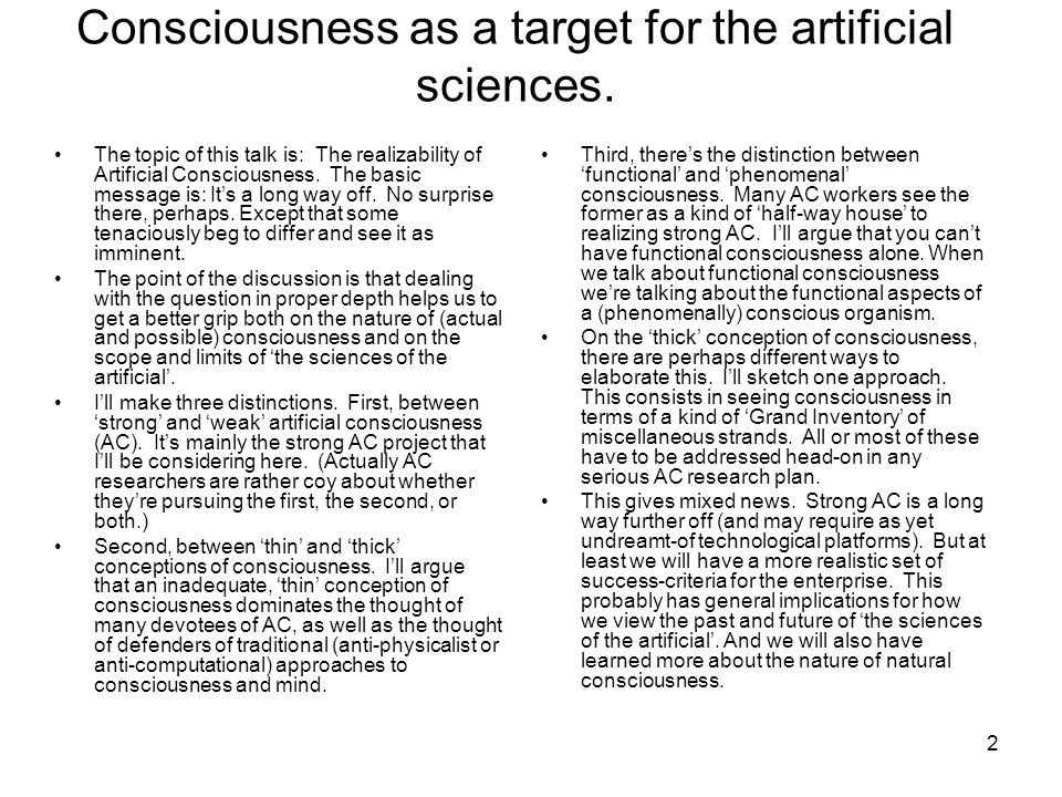 Consciousness as a target for the artificial sciences.