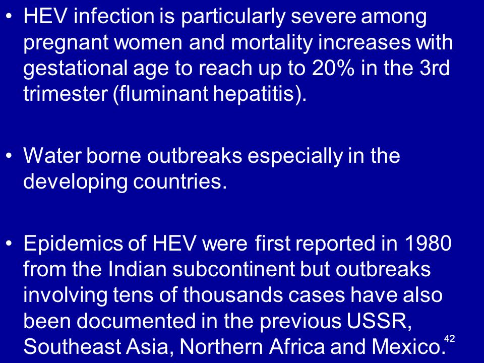 HEV infection is particularly severe among pregnant women and mortality increases with gestational age to reach up to 20% in the 3rd trimester (fluminant hepatitis).