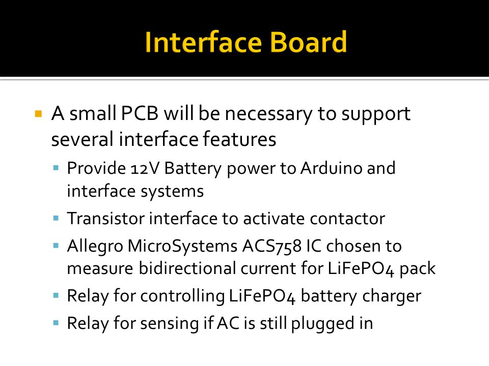 Interface Board A small PCB will be necessary to support several interface features. Provide 12V Battery power to Arduino and interface systems.