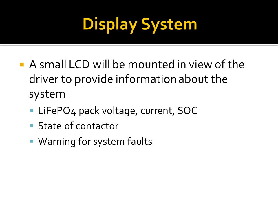 Display System A small LCD will be mounted in view of the driver to provide information about the system.